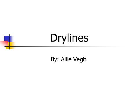 Drylines By: Allie Vegh. Definition: A dryline is a zone of strong horizontal moisture gradient separating warm, moist air from hot, dry air in the boundary.