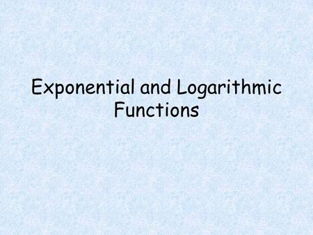 Exponential and Logarithmic Functions. Objectives Students will be able to Calculate derivatives of exponential functions Calculate derivatives of logarithmic.