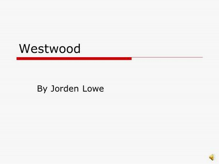 Westwood By Jorden Lowe Abstract of the story  You are a Sheriff in the 1890's out in Westwood, California  You have some vital information on a possible.