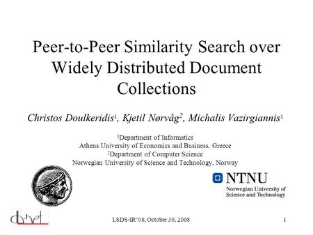 LSDS-IR'08, October 30, 20081 Peer-to-Peer Similarity Search over Widely Distributed Document Collections Christos Doulkeridis 1, Kjetil Nørvåg 2, Michalis.