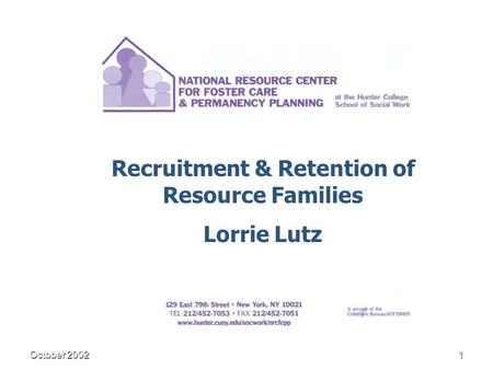 October 20021 Recruitment & Retention of Resource Families Lorrie Lutz.
