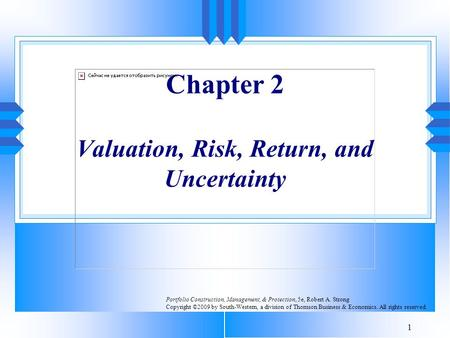 1 Chapter 2 Valuation, Risk, Return, and Uncertainty Portfolio Construction, Management, & Protection, 5e, Robert A. Strong Copyright ©2009 by South-Western,