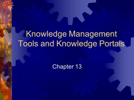Knowledge Management Tools and Knowledge Portals Chapter 13.