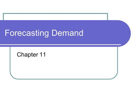 Forecasting Demand Chapter 11. Forecasting Demand Subjective Models Delphi Method Cross-Impact Historical Analogy Causal Models Regression Models Econometric.