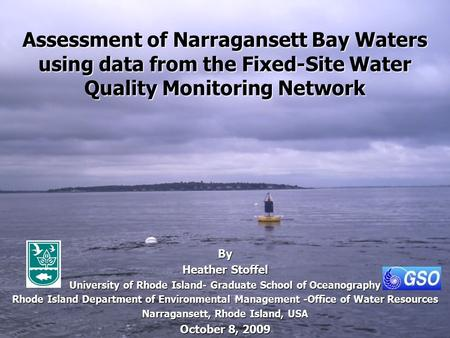 Assessment of Narragansett Bay Waters using data from the Fixed-Site Water Quality Monitoring Network By Heather Stoffel University of Rhode Island- Graduate.