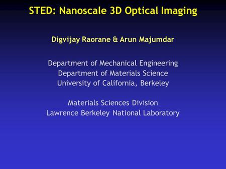 STED: Nanoscale 3D Optical Imaging Digvijay Raorane & Arun Majumdar Department of Mechanical Engineering Department of Materials Science University of.
