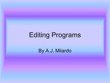 Editing Programs By A.J. Milardo. Overview Of Editing Programs Editing programs are computer software programs that are used to edit video data or sound.