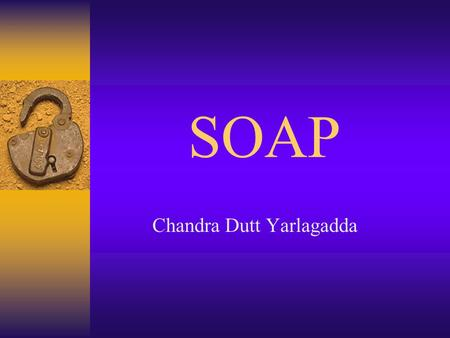 SOAP Chandra Dutt Yarlagadda Introduction  Why ?  What ?  How ?  Security Issues in SOAP  Advantages  Uses  Conclusion.