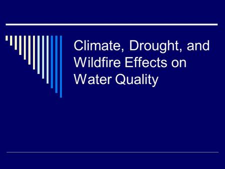 Climate, Drought, and Wildfire Effects on Water Quality.