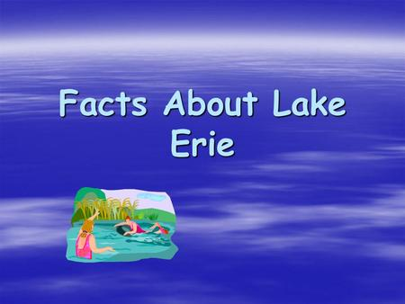 Facts About Lake Erie What Direction?  Did you know that Lake Erie is the farthest south of the Great Lakes?