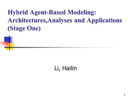 1 Hybrid Agent-Based Modeling: Architectures,Analyses and Applications (Stage One) Li, Hailin.