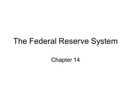 The Federal Reserve System Chapter 14. Federal Reserve System Passed through Congress narrowly in December 1913 Regional banks to disperse power and allay.