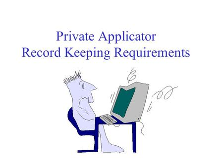 Private Applicator Record Keeping Requirements It's the Law! Commercial and private applicators and agencies must keep records on all pesticides applied.