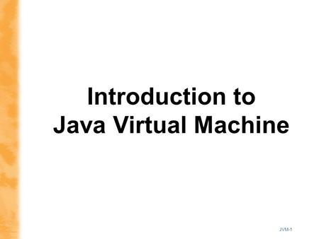 JVM-1 Introduction to Java Virtual Machine. JVM-2 Outline Java Language, Java Virtual Machine and Java Platform Organization of Java Virtual Machine Garbage.