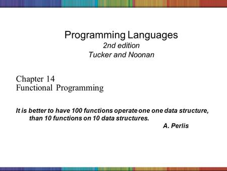 Copyright © 2006 The McGraw-Hill Companies, Inc. Programming Languages 2nd edition Tucker and Noonan Chapter 14 Functional Programming It is better to.