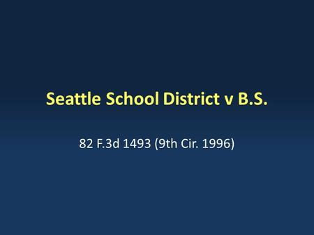 Seattle School District v B.S. 82 F.3d 1493 (9th Cir. 1996)