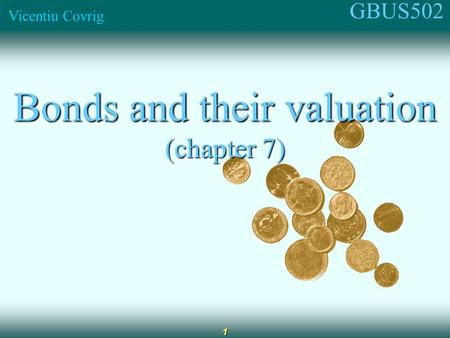 GBUS502 Vicentiu Covrig 1 Bonds and their valuation (chapter 7)