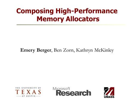 Composing High-Performance Memory Allocators Emery Berger, Ben Zorn, Kathryn McKinley.