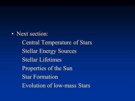 Next section: Central Temperature of Stars Stellar Energy Sources Stellar Lifetimes Properties of the Sun Star Formation Evolution of low-mass Stars.