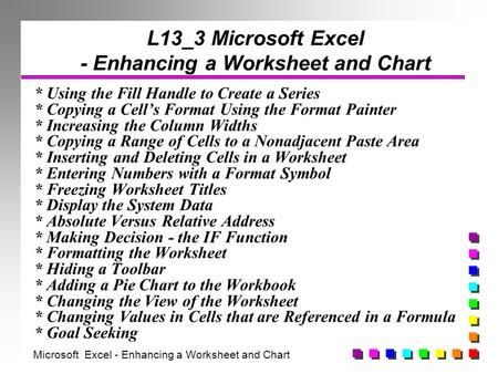 L13_3 Microsoft Excel - Enhancing a Worksheet and Chart * Using the Fill Handle to Create a Series * Copying a Cell's Format Using the Format Painter *