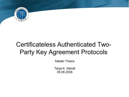 Certificateless Authenticated Two- Party Key Agreement Protocols Master Thesis Tarjei K. Mandt 09.06.2006.