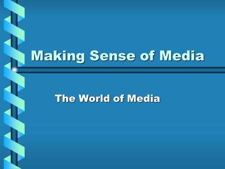 "Making Sense of Media The World of Media. What is CULTURE? defined as ""the symbols that individuals, groups and societies use to make sense of daily life."