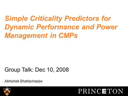Simple Criticality Predictors for Dynamic Performance and Power Management in CMPs Group Talk: Dec 10, 2008 Abhishek Bhattacharjee.