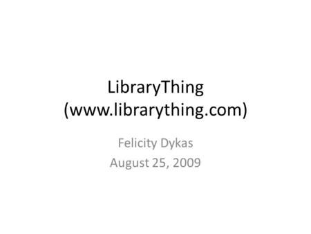 LibraryThing (www.librarything.com) Felicity Dykas August 25, 2009.