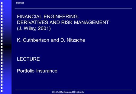 ©K.Cuthbertson and D.Nitzsche 1 FINANCIAL ENGINEERING: DERIVATIVES AND RISK MANAGEMENT (J. Wiley, 2001) K. Cuthbertson and D. Nitzsche LECTURE Portfolio.