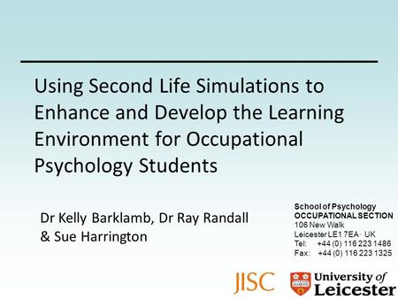 Using Second Life Simulations to Enhance and Develop the Learning Environment for Occupational Psychology Students School of Psychology OCCUPATIONAL SECTION.