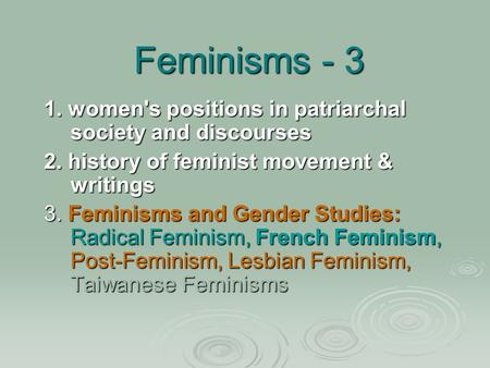 Feminisms - 3 1. women's positions in patriarchal society and discourses 1. women's positions in patriarchal society and discourses 2. history of feminist.