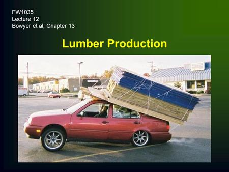 FW1035 Lecture 12 Bowyer et al, Chapter 13 Lumber Production.