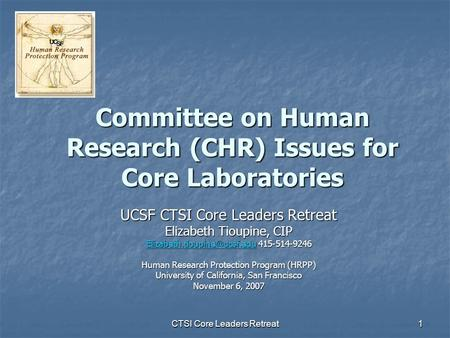 CTSI Core Leaders Retreat 1 Committee on Human Research (CHR) Issues for Core Laboratories UCSF CTSI Core Leaders Retreat Elizabeth Tioupine, CIP
