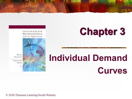 Chapter 3 Individual Demand Curves © 2006 Thomson Learning/South-Western.