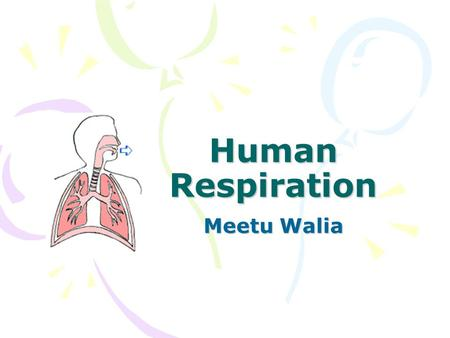 Human Respiration Meetu Walia. Students will be able to: Define Human Respiration Monitor the Respiratory Cycle Determine the effect of holding of breath.