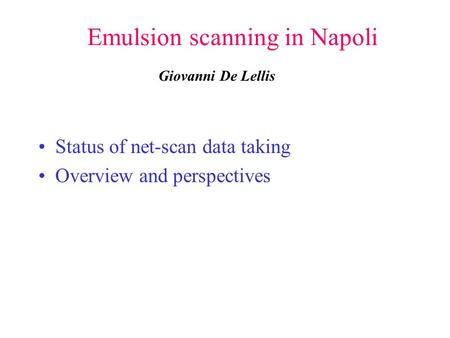 Emulsion scanning in Napoli Status of net-scan data taking Overview and perspectives Giovanni De Lellis.