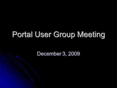 Portal User Group Meeting December 3, 2009. Agenda Accessibility Committee Update Accessibility Committee Update Visitor Statistics (Webtrends) Visitor.