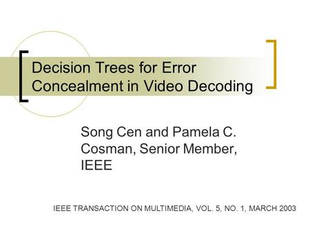 Decision Trees for Error Concealment in Video Decoding Song Cen and Pamela C. Cosman, Senior Member, IEEE IEEE TRANSACTION ON MULTIMEDIA, VOL. 5, NO. 1,