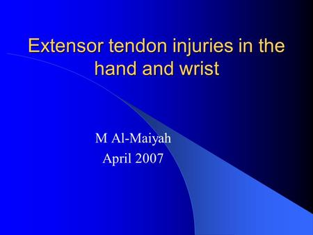 Extensor tendon injuries in the hand and wrist M Al-Maiyah April 2007.