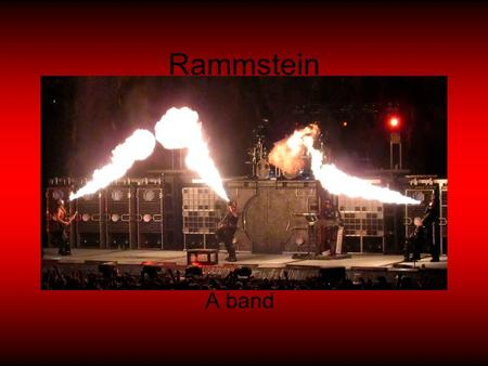 Rammstein A band. History Rammstein was started by Richard Z. Kurpse In 1989, At that time he was very influenced by American music.