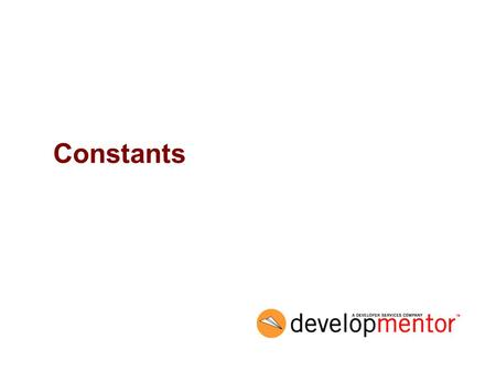 Constants. 2 Objectives Describe ways to create constants –const –readonly –enum.