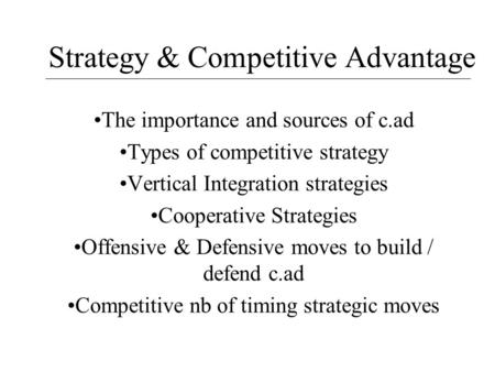 Strategy & Competitive Advantage The importance and sources of c.ad Types of competitive strategy Vertical Integration strategies Cooperative Strategies.