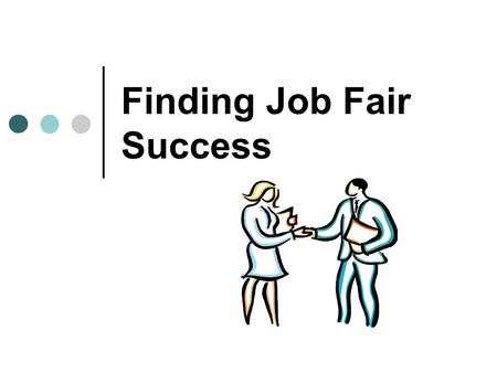 Finding Job Fair Success. The Purpose of a Job Fair Jobseekers attend to establish employer contacts, gather information, and explore career opportunities.