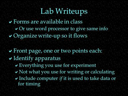 Lab Writeups  Forms are available in class  Or use word processor to give same info  Organize write-up so it flows  Front page, one or two points each: