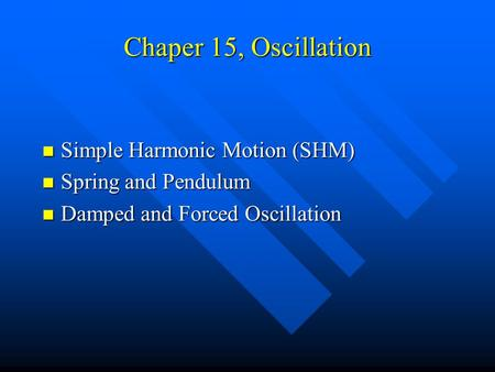 Chaper 15, Oscillation Simple Harmonic Motion (SHM)