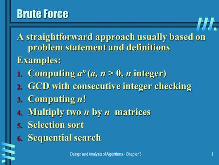 Design and Analysis of Algorithms - Chapter 31 Brute Force A straightforward approach usually based on problem statement and definitions Examples: 1. Computing.