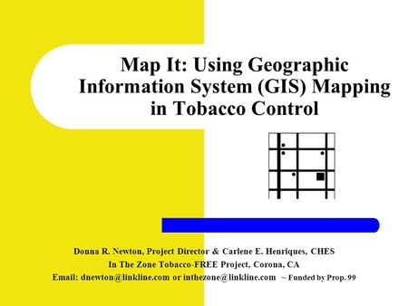 Map It: Using Geographic Information System (GIS) Mapping in Tobacco Control Donna R. Newton, Project Director & Carlene E. Henriques, CHES In The Zone.
