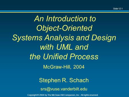 Slide 12.1 Copyright © 2004 by The McGraw-Hill Companies, Inc. All rights reserved. An Introduction to Object-Oriented Systems Analysis and Design with.