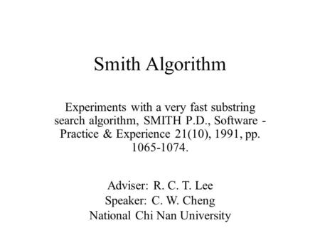 Smith Algorithm Experiments with a very fast substring search algorithm, SMITH P.D., Software - Practice & Experience 21(10), 1991, pp. 1065-1074. Adviser: