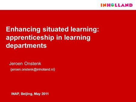 Enhancing situated learning: apprenticeship in learning departments Jeroen Onstenk ) INAP, Beijing, May 2011.